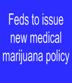 Feds to issue new medical marijuana policy