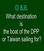 What destination is the boat of the DPP or Taiwan sailing for? /◎ B.H.