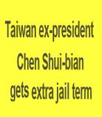 Taiwan ex-president Chen Shui-bian gets extra jail term|台灣e新聞