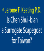 Is Chen Shui-bian a Surrogate Scapegoat for Taiwan?∣◎Jerome F. Keating P.D.  |台灣e新聞