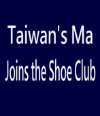 Taiwan's Ma Joins the Shoe Club|台灣e新聞