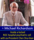 Michael Richardson: Inside a locked ROC hospital psychiatric cell with ex-President Chen Shui-bian