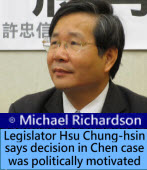 Michael Richardson: Legislator Hsu Chung-hsin says decision in Chen case was politically motivated