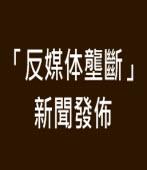 「反媒体壟斷」新聞發佈 ∣◎沙加緬度FAPA |台灣e新聞