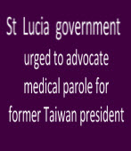 St Lucia government urged to advocate medical parole for former Taiwan president|台灣e新聞