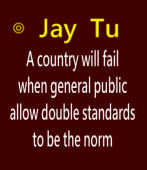 A country will fail when general public allow double standards to be the norm|◎by Jay Tu