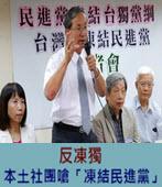 反凍獨 本土社團嗆「凍結民進黨」- 台灣e新聞