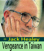 Vengeance in Taiwan - by Jack Healey  -Taiwanenews.com- 台灣e新聞