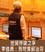 世貿停建之爭 李進勇:別苛責蘇治芬 - 台灣e新聞