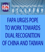 FAPA URGES POPE TO WORK TOWARDS DUAL RECOGNITION OF CHINA AND TAIWAN - �x�We�s�D