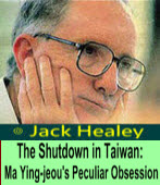 Jack Heaaley:The Shutdown in Taiwan: Ma Ying-jeou's Peculiar Obsession-台灣e新聞