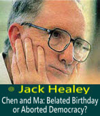 Chen and Ma: Belated Birthday or Aborted Democracy?- by Jack Healey
