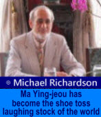 Ma Ying-jeou has become the shoe toss laughing stock of the world -��Michael Richardson- �x�We�s�D